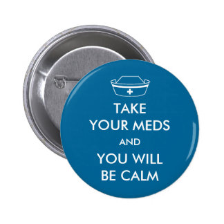 Take Your Meds And You Will Be Calm 6 Cm Round Badge