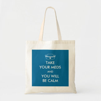 Take Your Meds And You Will Be Calm Tote Bags