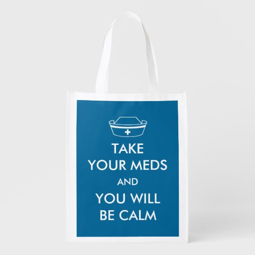 Take Your Meds And You Will Be Calm Reusable Grocery Bag