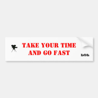 Take Your Time and go Fast Bumper Sticker