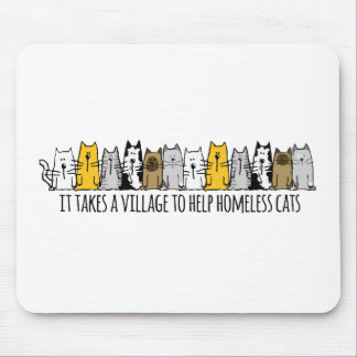 Takes a Village Help Homeless Cats Mousepads