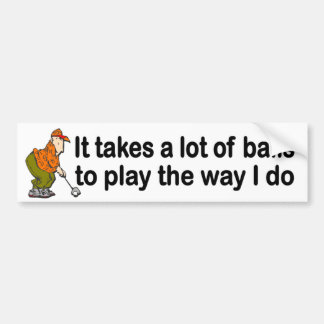 takes lot of balls to play the way I do funny golf Bumper Sticker