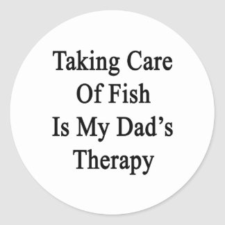 Taking Care Of Fish Is My Dad's Therapy Round Stickers
