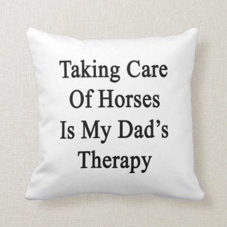 Taking Care Of Horses Is My Dad's Therapy Pillow