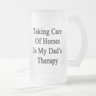 Taking Care Of Horses Is My Dad's Therapy Frosted Beer Mugs