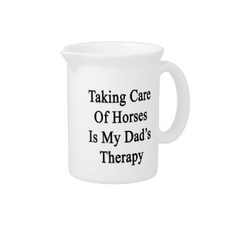 Taking Care Of Horses Is My Dad's Therapy Pitcher