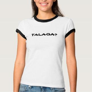 TALAGA? TEE SHIRTS