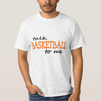 Talk Basketball To Me T-shirt