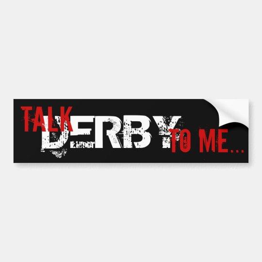 Talk Derby to me... Bumper Sticker
