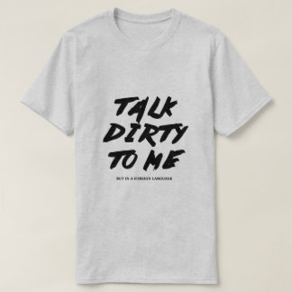 Talk dirty to me T-Shirt