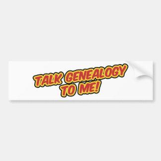 Talk Genealogy To Me! Bumper Sticker