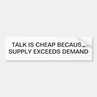 TALK IS CHEAP SUPPLY EXCEEDS DEMAND BUMPER STICKER