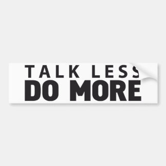 TALK LESS DO MORE BUMPER STICKER