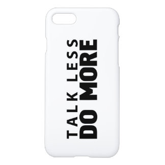 Talk less Do more iPhone 7 Case