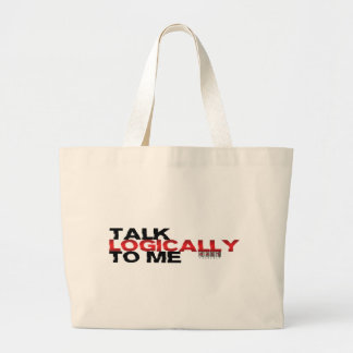 Talk Logically To Me Bags