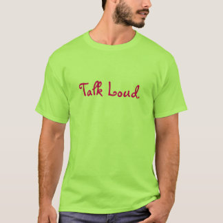 Talk Loud. T-Shirt