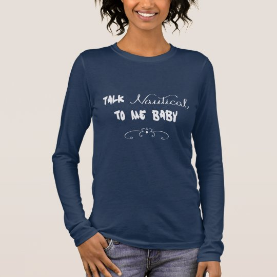 Talk Nautical To Me Baby Long Sleeve T-Shirt