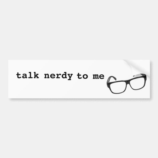 Talk Nerdy to Me Bumper Sticker
