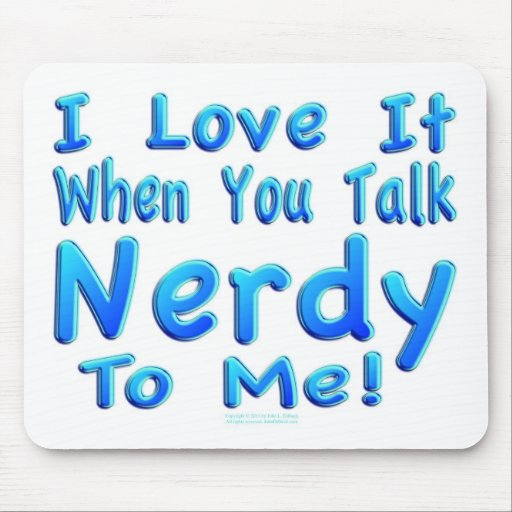 Talk Nerdy To Me Mouse Pads