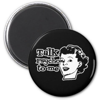 Talk Psycho To Me - Funny Retro Lady 6 Cm Round Magnet