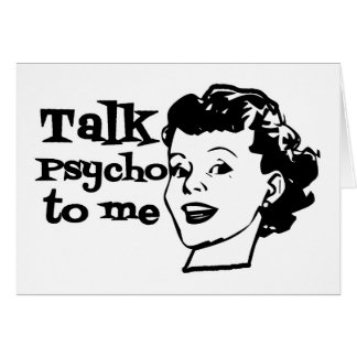 Talk Psycho To Me - Funny Retro Lady Greeting Card