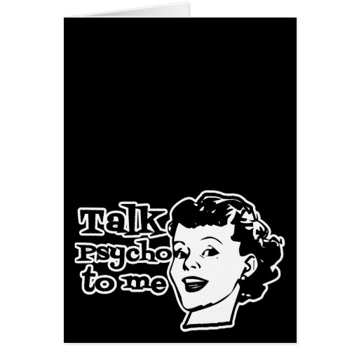 Talk Psycho To Me - Funny Retro Lady Greeting Cards