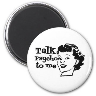 Talk Psycho To Me - Funny Retro Lady Refrigerator Magnet