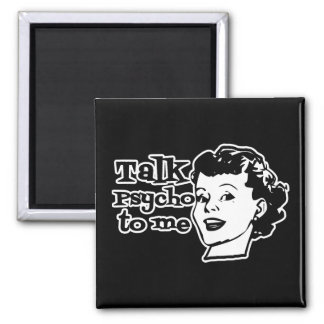 Talk Psycho To Me - Funny Retro Lady Square Magnet