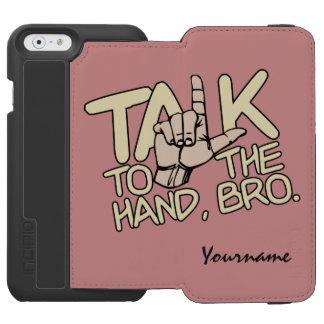 Talk To The Hand custom wallet cases Incipio Watson™ iPhone 6 Wallet Case