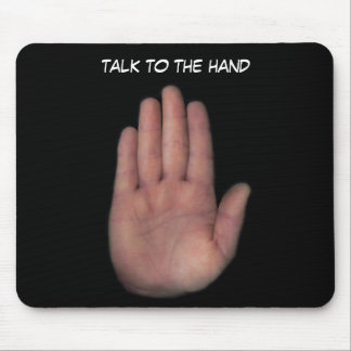 talk to the hand mousepads