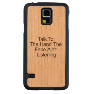 Talk To The Hand The Face Ain't Listening.ai Carved® Cherry Galaxy S5 Case