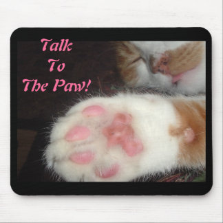 Talk To The Paw! Mouse Pad