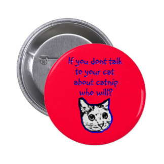 Talk to your cat about catnip 6 cm round badge