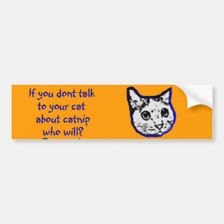Talk to your cat about catnip bumper sticker