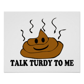 Talk Turdy To Me Poster