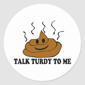 Talk Turdy To Me Round Sticker