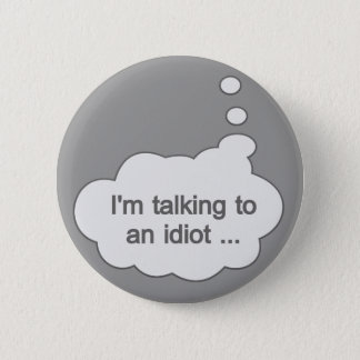Talking to an Idiot ANY COLOR button