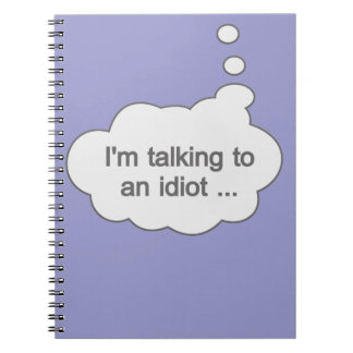Talking to an Idiot ANY COLOR notebook