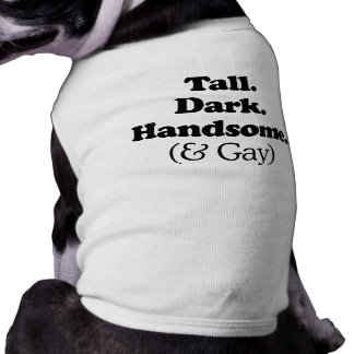 Tall Dark Handsome and Gay Doggie T Shirt