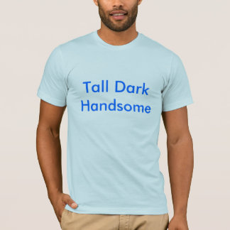 Tall Dark  Handsome and Gay T-Shirt