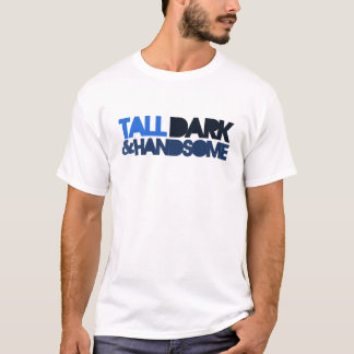 Tall Dark & HANDSOME T-Shirt