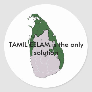 TAMIL EELAM is the only solution Classic Round Sticker