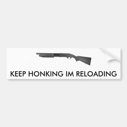 TAN870, KEEP HONKING IM RELOADING BUMPER STICKER