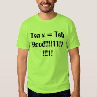 Tan x = Teh Flood!!!!11!1!!!1! Tee Shirts
