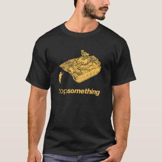 """Tank Man """"Stop Something"""" T-Shirt"""