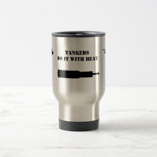 "Tankers ""Do it with HEAT'"" : Travel Mug"