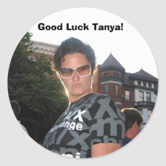 Tanya2, Good Luck Tanya! Round Sticker