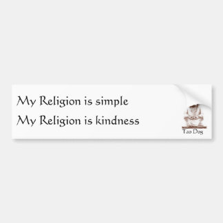 Tao Dog My Religion is simple, Bumper Sticker