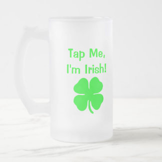 Tap Me I'm Irish! Frosted Glass Beer Mug