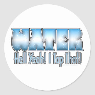 Tap That Water! Round Sticker